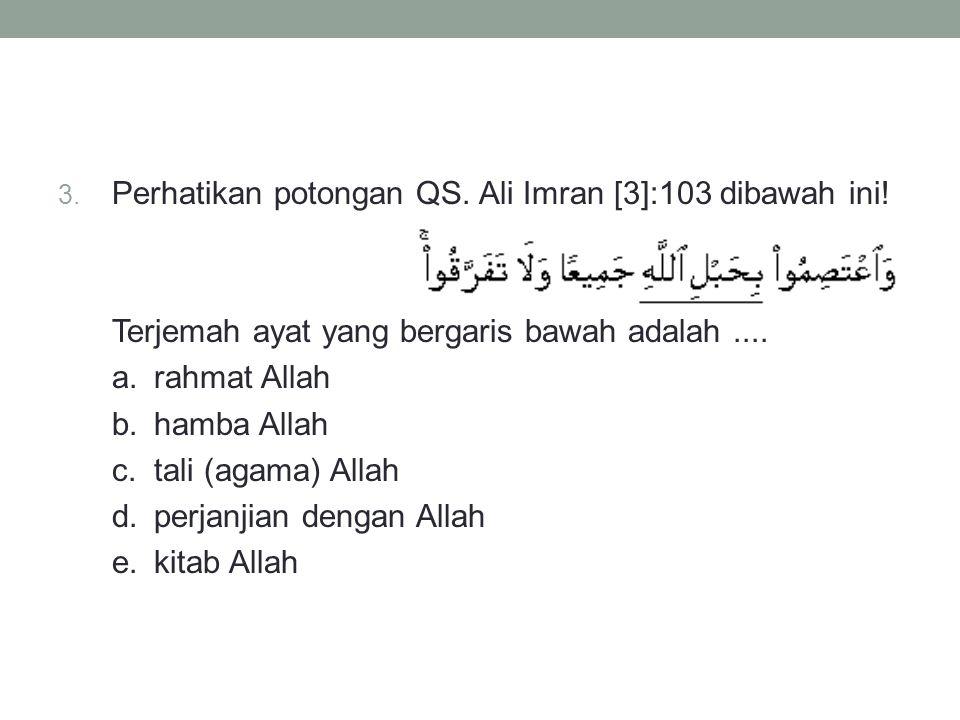 Perhatikan potongan QS. Ali Imran [3]:103 dibawah ini!